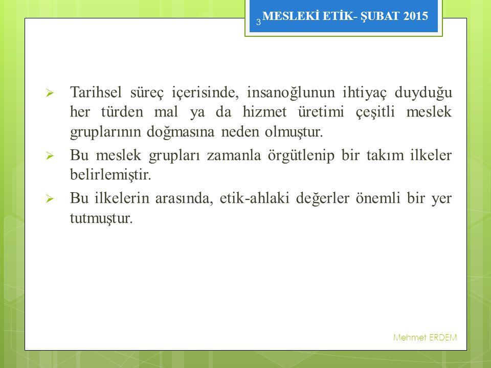 MESLEKİ ETİK- ŞUBAT 2015  Osmanlı döneminde kurulan ahi birlikleri bu yönde oldukça katı kuralları olan bir örgütlenmedir.