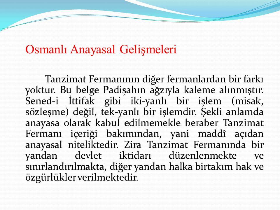 Osmanlı Anayasal Gelişmeleri Tanzimat Fermanının diğer fermanlardan bir farkı yoktur. Bu belge Padişahın ağzıyla kaleme alınmıştır. Sened-i İttifak gi