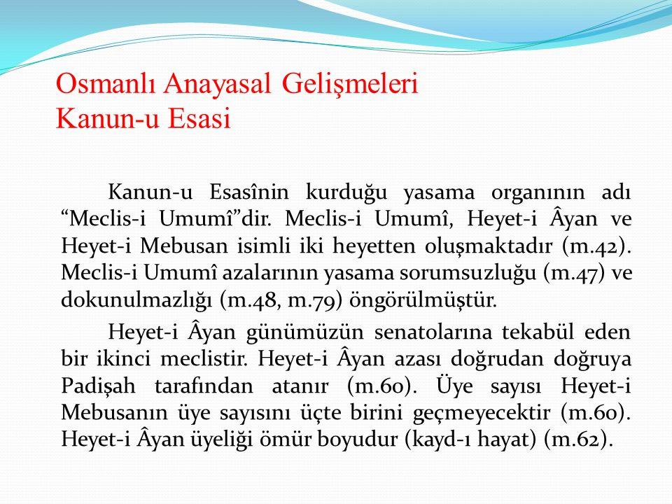"""Osmanlı Anayasal Gelişmeleri Kanun-u Esasi Kanun-u Esasînin kurduğu yasama organının adı """"Meclis-i Umumî""""dir. Meclis-i Umumî, Heyet-i Âyan ve Heyet-i"""
