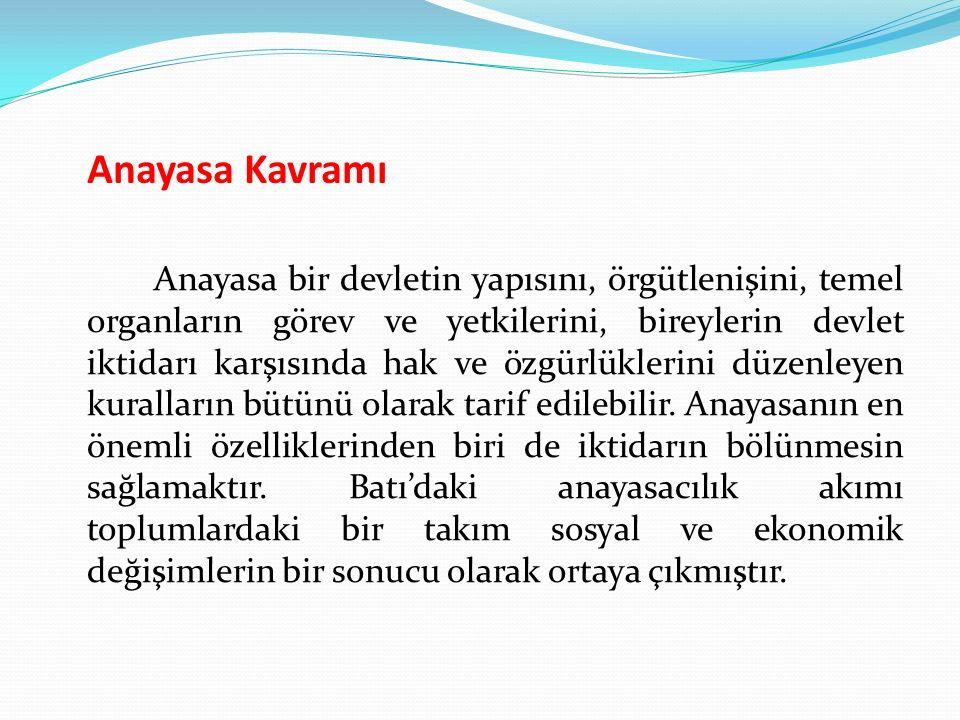 Anayasa Kavramı Anayasa bir devletin yapısını, örgütlenişini, temel organların görev ve yetkilerini, bireylerin devlet iktidarı karşısında hak ve özgü
