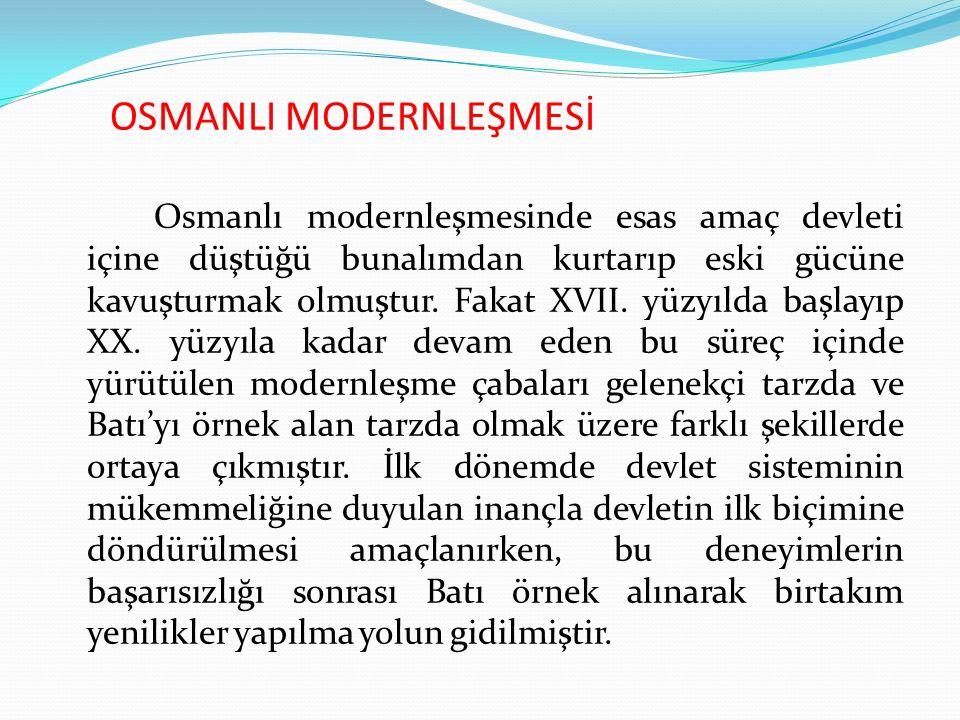 OSMANLI MODERNLEŞMESİ Osmanlı modernleşmesinde esas amaç devleti içine düştüğü bunalımdan kurtarıp eski gücüne kavuşturmak olmuştur. Fakat XVII. yüzyı
