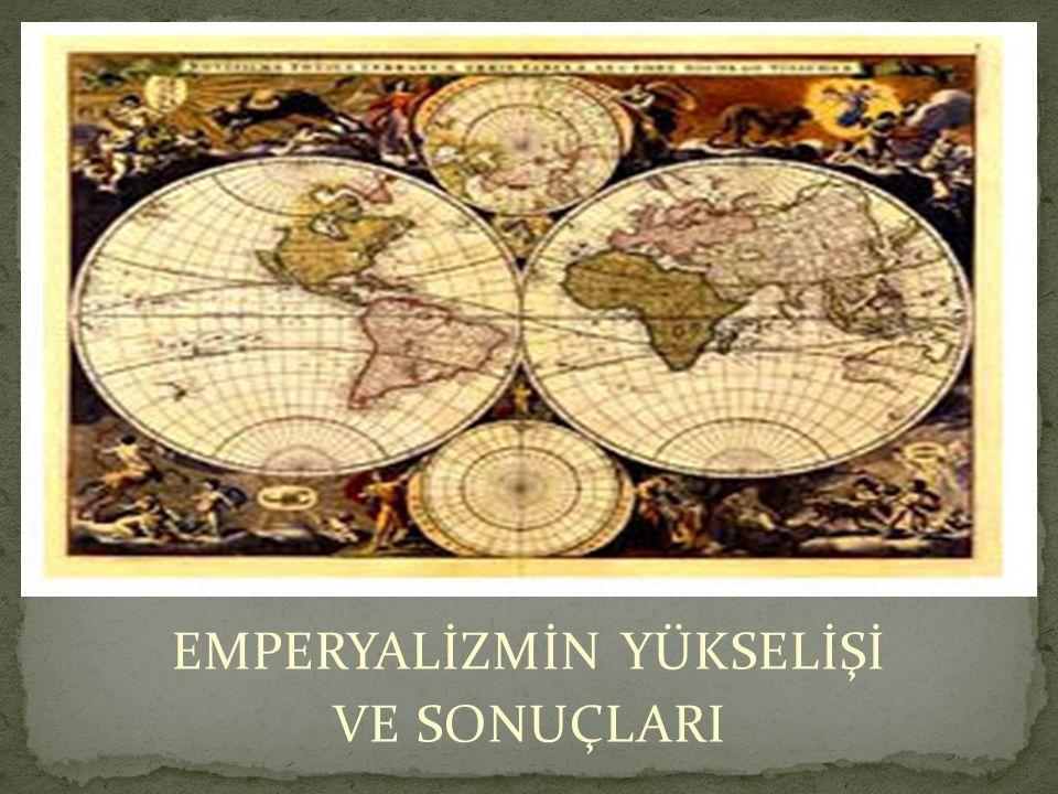 Emperyalizmin ve Modern Dünya düzeninin ortaya çıkmasına neden olan iki temel faktör Coğrafi Keşifler ve Sanayi Devrimidir.