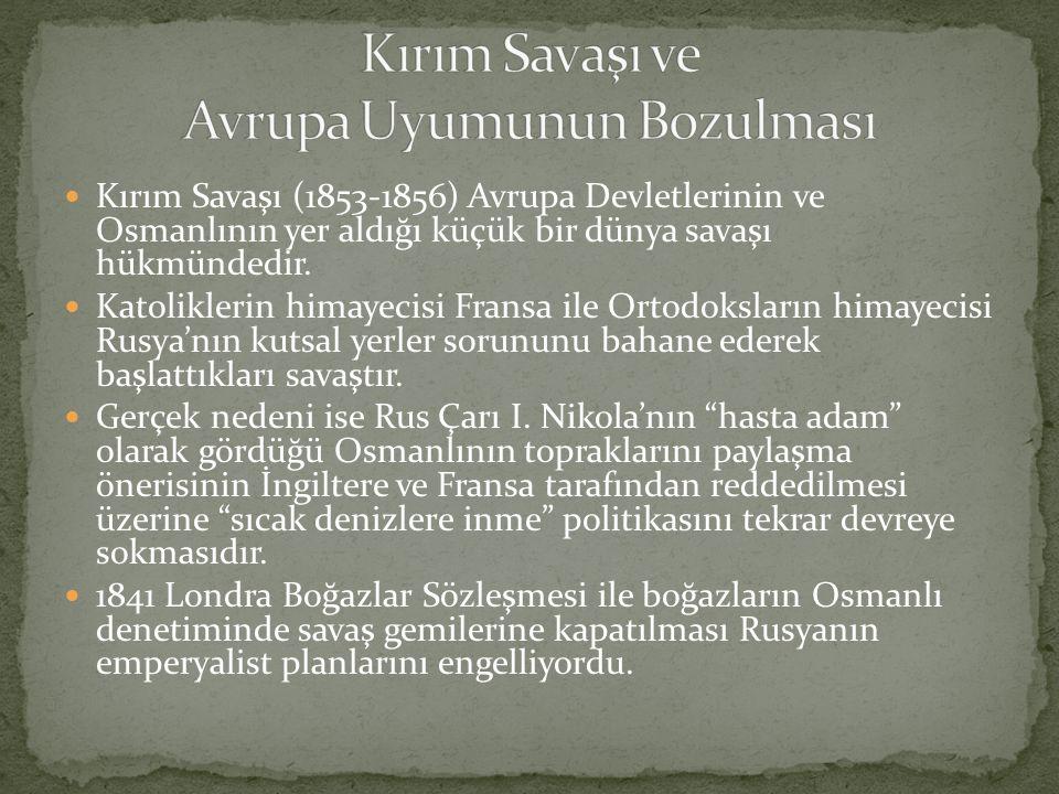 Kırım Savaşı (1853-1856) Avrupa Devletlerinin ve Osmanlının yer aldığı küçük bir dünya savaşı hükmündedir.