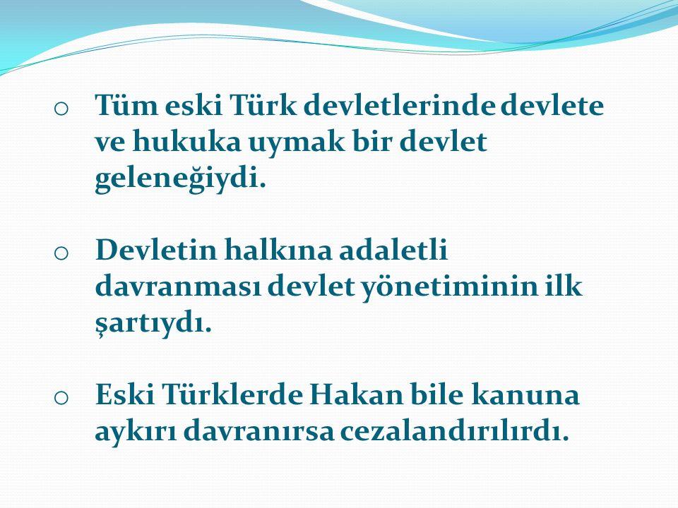 o Tüm eski Türk devletlerinde devlete ve hukuka uymak bir devlet geleneğiydi.