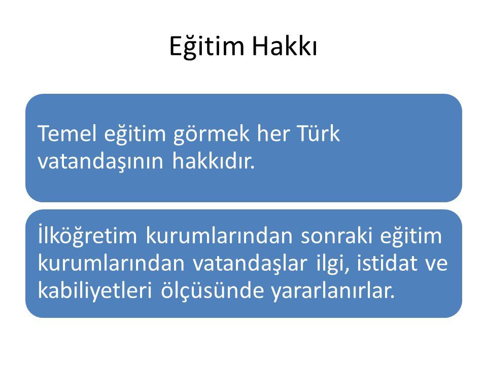 Eğitim Hakkı Temel eğitim görmek her Türk vatandaşının hakkıdır. İlköğretim kurumlarından sonraki eğitim kurumlarından vatandaşlar ilgi, istidat ve ka