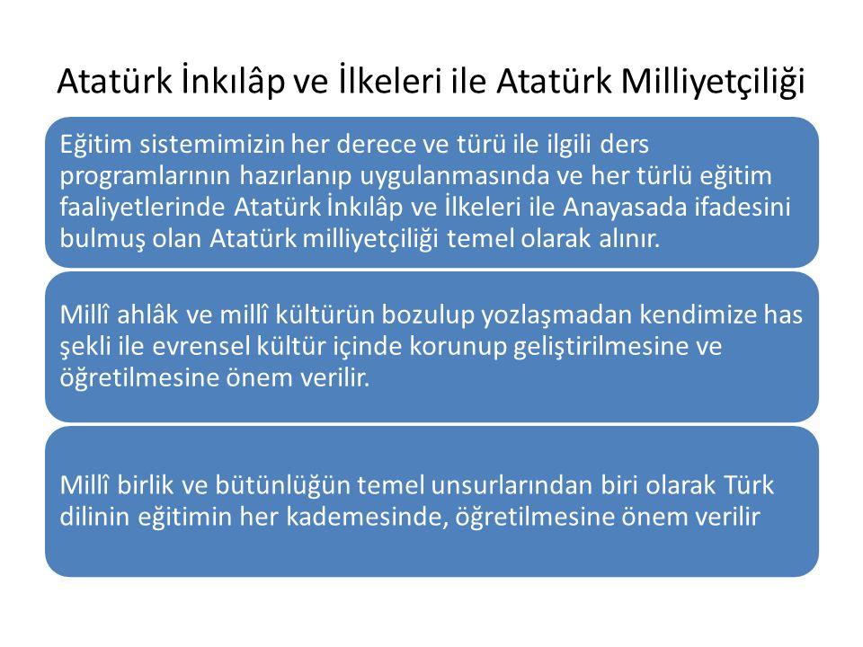 Atatürk İnkılâp ve İlkeleri ile Atatürk Milliyetçiliği Eğitim sistemimizin her derece ve türü ile ilgili ders programlarının hazırlanıp uygulanmasında ve her türlü eğitim faaliyetlerinde Atatürk İnkılâp ve İlkeleri ile Anayasada ifadesini bulmuş olan Atatürk milliyetçiliği temel olarak alınır.