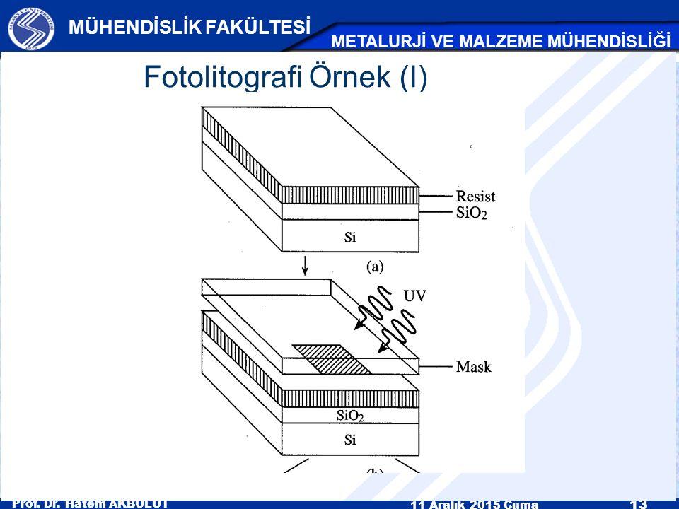 Prof. Dr. Hatem AKBULUT 11 Aralık 2015 Cuma 13 MÜHENDİSLİK FAKÜLTESİ METALURJİ VE MALZEME MÜHENDİSLİĞİ Fotolitografi Örnek (I)