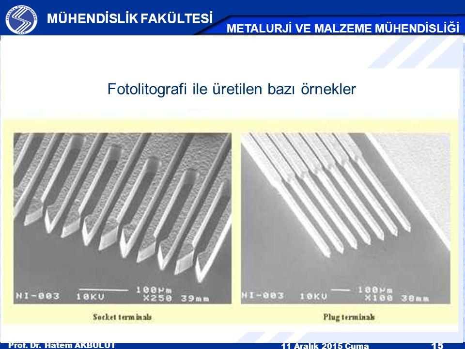 Prof. Dr. Hatem AKBULUT 11 Aralık 2015 Cuma 15 MÜHENDİSLİK FAKÜLTESİ METALURJİ VE MALZEME MÜHENDİSLİĞİ Fotolitografi ile üretilen bazı örnekler
