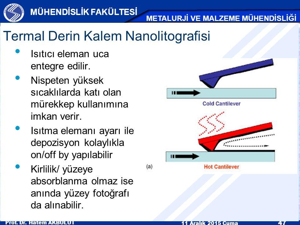 Prof. Dr. Hatem AKBULUT 11 Aralık 2015 Cuma 47 MÜHENDİSLİK FAKÜLTESİ METALURJİ VE MALZEME MÜHENDİSLİĞİ Isıtıcı eleman uca entegre edilir. Nispeten yük