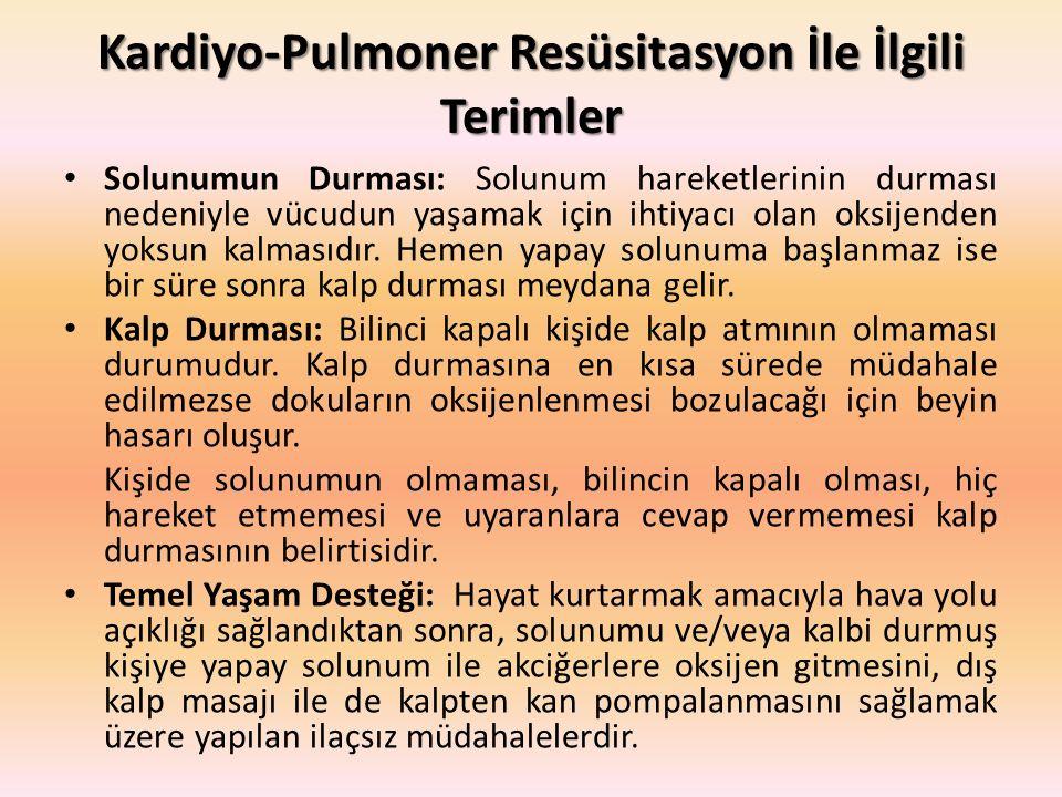 Kardiyo-Pulmoner Resüsitasyon İle İlgili Terimler Solunumun Durması: Solunum hareketlerinin durması nedeniyle vücudun yaşamak için ihtiyacı olan oksij