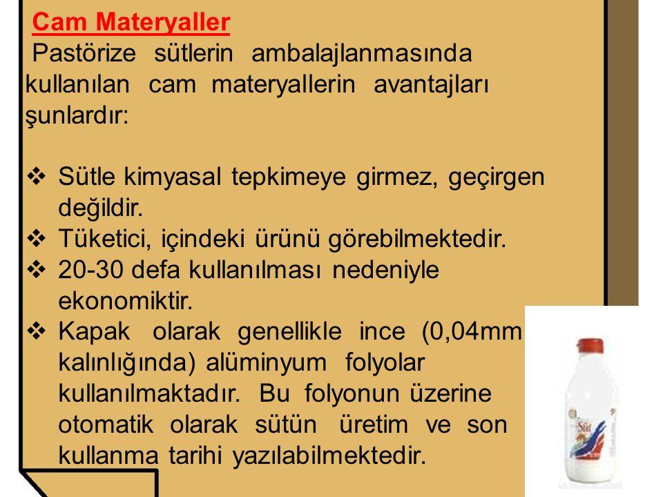 Cam Materyaller Pastörize sütlerin ambalajlanmasında kullanılan cam materyallerin avantajları şunlardır:  Sütle kimyasal tepkimeye girmez, geçirgen d