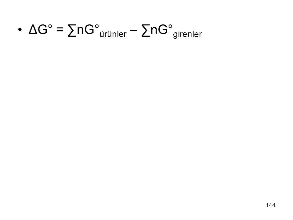 ΔG° = ∑nG° ürünler – ∑nG° girenler 144