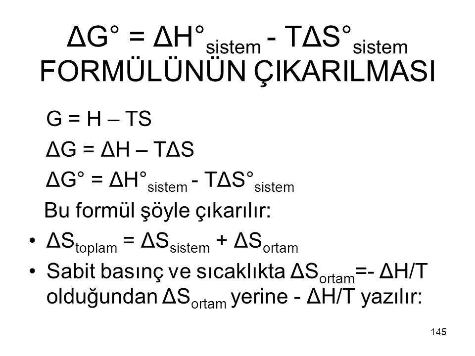 ΔG° = ΔH° sistem - TΔS° sistem FORMÜLÜNÜN ÇIKARILMASI G = H – TS ΔG = ΔH – TΔS ΔG° = ΔH° sistem - TΔS° sistem Bu formül şöyle çıkarılır: ΔS toplam = Δ