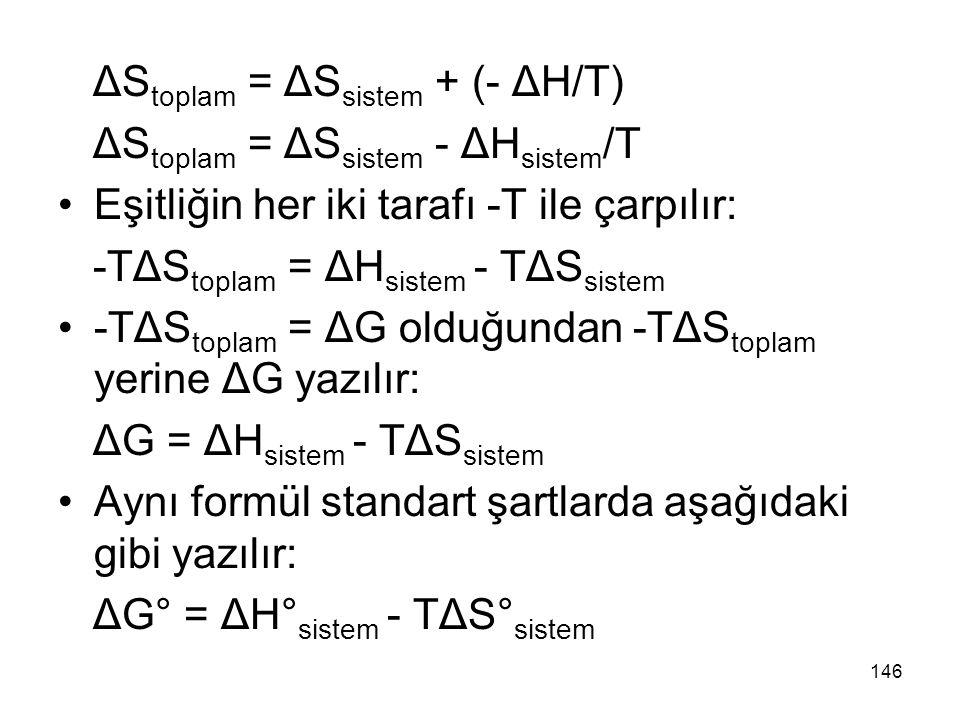 ΔS toplam = ΔS sistem + (- ΔH/T) ΔS toplam = ΔS sistem - ΔH sistem /T Eşitliğin her iki tarafı -T ile çarpılır: -TΔS toplam = ΔH sistem - TΔS sistem -