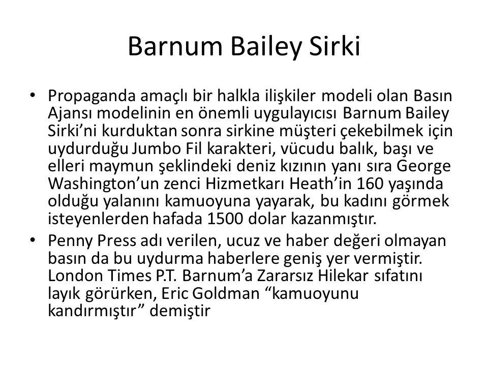 Barnum Bailey Sirki Propaganda amaçlı bir halkla ilişkiler modeli olan Basın Ajansı modelinin en önemli uygulayıcısı Barnum Bailey Sirki'ni kurduktan