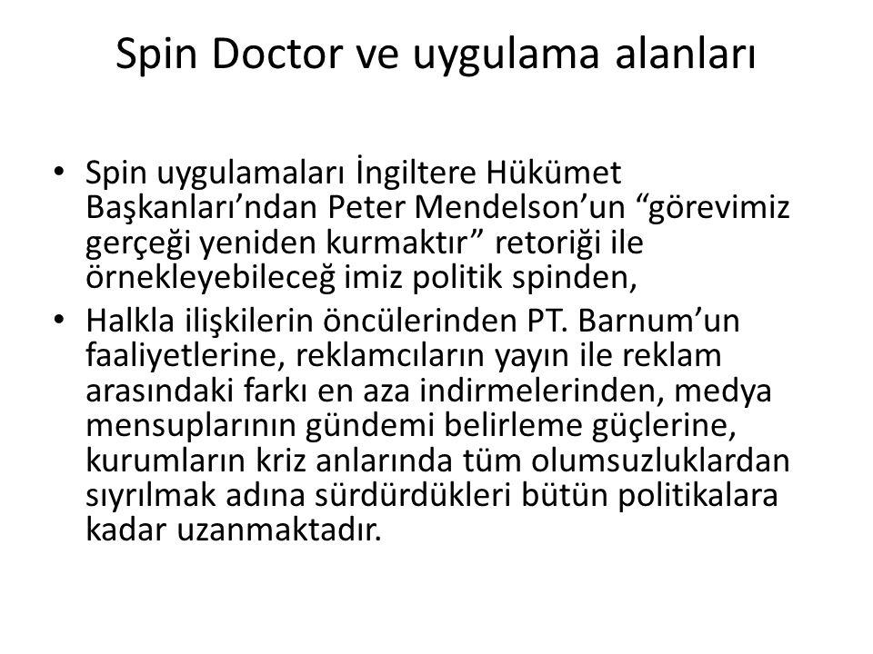 """Spin Doctor ve uygulama alanları Spin uygulamaları İngiltere Hükümet Başkanları'ndan Peter Mendelson'un """"görevimiz gerçeği yeniden kurmaktır"""" retoriği"""