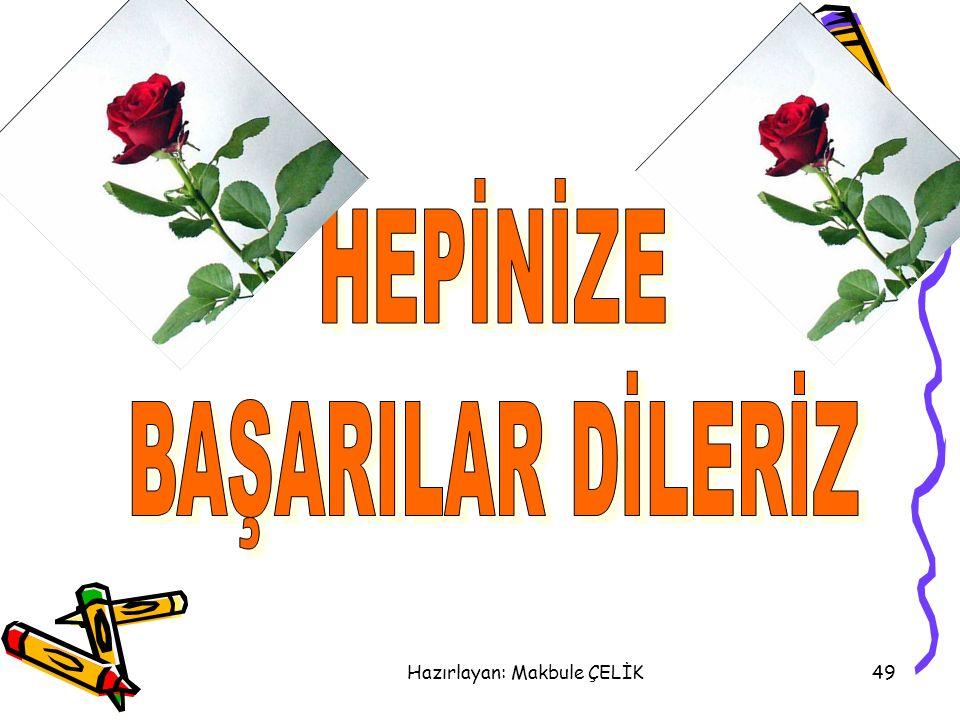 Hazırlayan: Makbule ÇELİK48