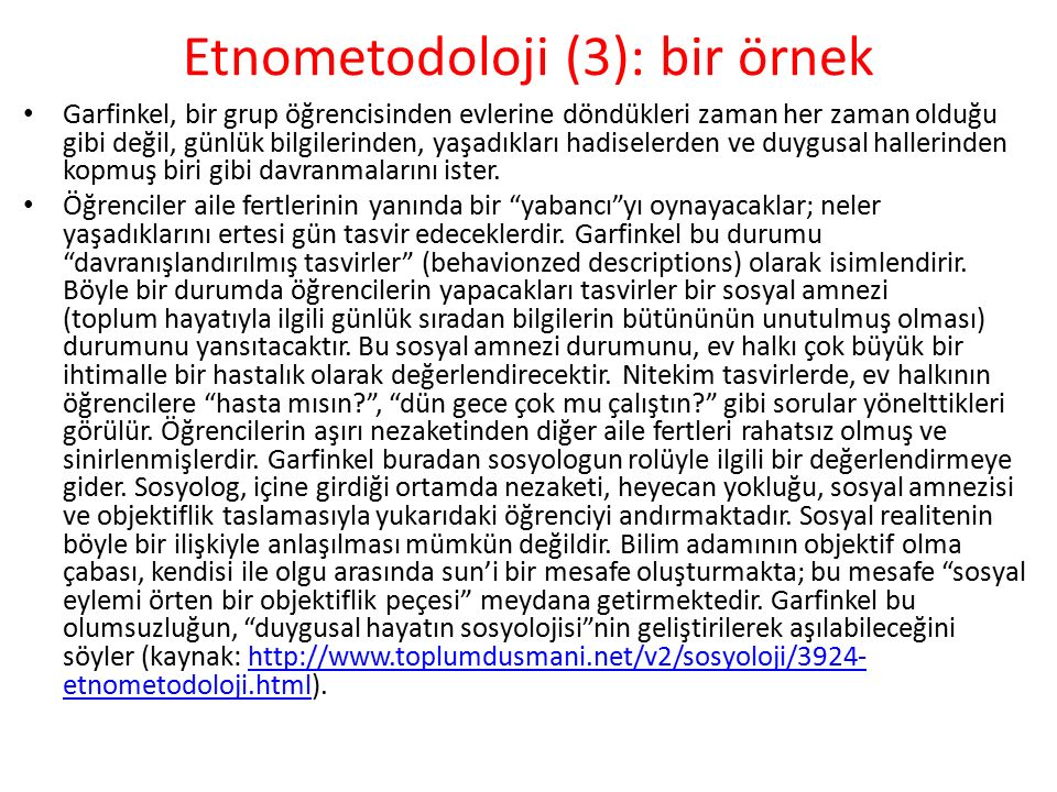 Etnometodoloji (3): bir örnek Garfinkel, bir grup öğrencisinden evlerine döndükleri zaman her zaman olduğu gibi değil, günlük bilgilerinden, yaşadıkla