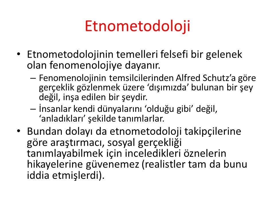 Etnometodoloji Etnometodolojinin temelleri felsefi bir gelenek olan fenomenolojiye dayanır. – Fenomenolojinin temsilcilerinden Alfred Schutz'a göre ge