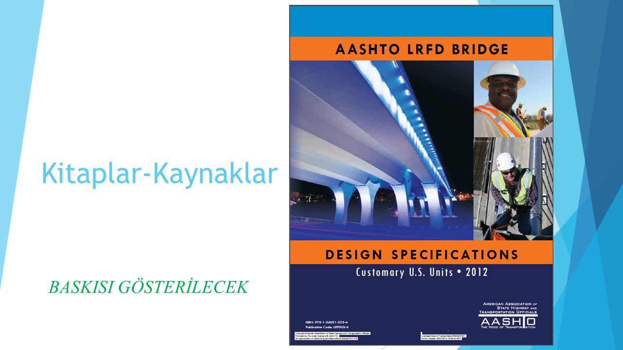 Kitaplar-Kaynaklar  CALTRANS Seismic Design Criteria, V.1.3, 2004  TS 3233 Öngerilmeli Beton Yapıların Hesap ve Yapım Kuralları, Şubat 1979 (bulabilirseniz 2000 versiyonu)  Yol köprüleri için teknik şartname  CSIBridge V17.2.0  SAP2000 V17.2.0  Perform3D V.5