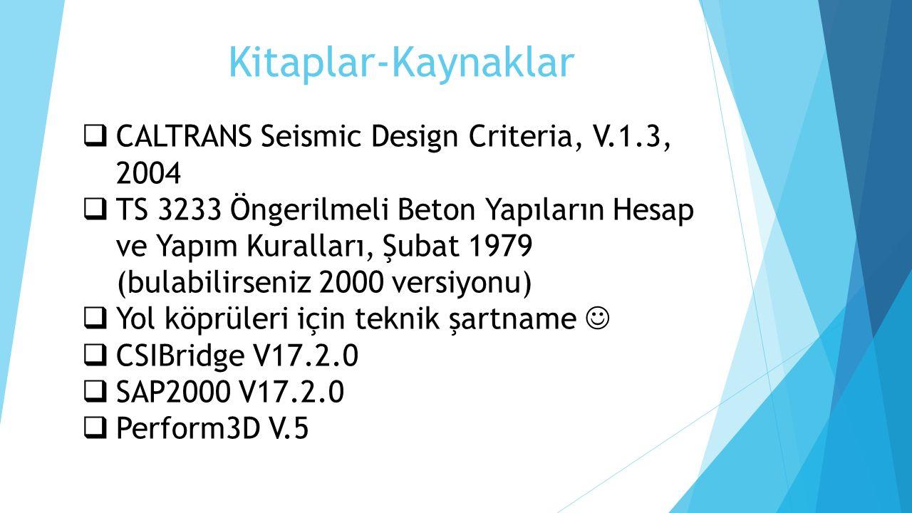 Kitaplar-Kaynaklar  CALTRANS Seismic Design Criteria, V.1.3, 2004  TS 3233 Öngerilmeli Beton Yapıların Hesap ve Yapım Kuralları, Şubat 1979 (bulabil