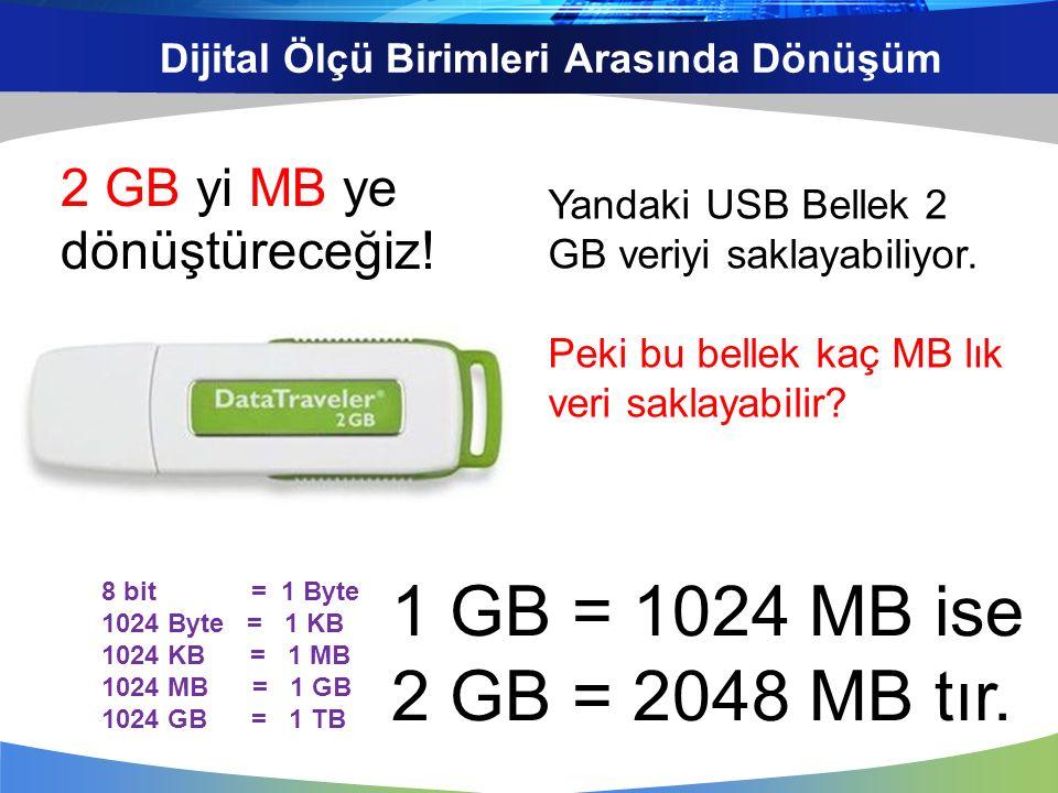 Dijital Ölçü Birimleri Arasında Dönüşüm Yandaki USB Bellek 2 GB veriyi saklayabiliyor. Peki bu bellek kaç MB lık veri saklayabilir? 8 bit = 1 Byte 102