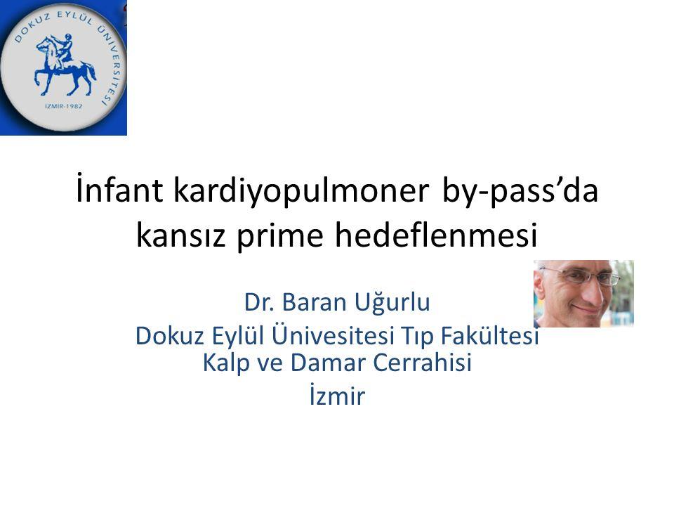 İnfant kardiyopulmoner by-pass'da kansız prime hedeflenmesi Dr. Baran Uğurlu Dokuz Eylül Ünivesitesi Tıp Fakültesi Kalp ve Damar Cerrahisi İzmir