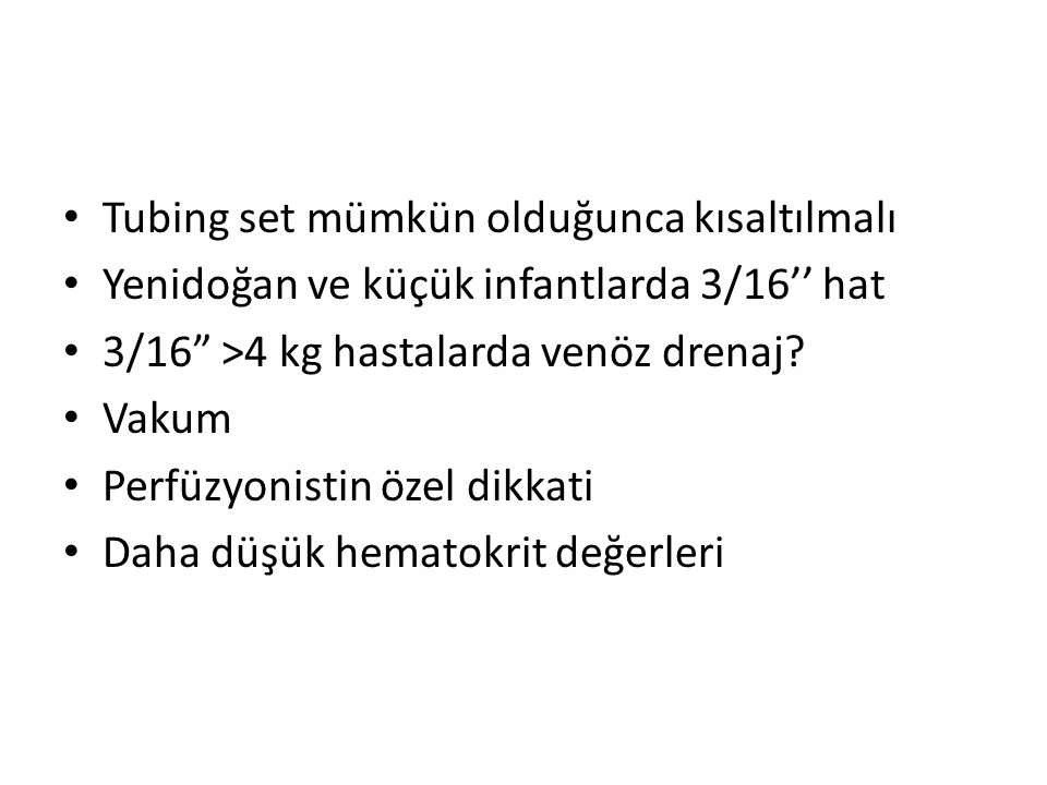 """Tubing set mümkün olduğunca kısaltılmalı Yenidoğan ve küçük infantlarda 3/16'' hat 3/16"""" >4 kg hastalarda venöz drenaj? Vakum Perfüzyonistin özel dikk"""