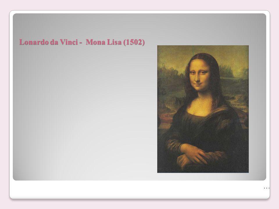 Lonardo da Vinci - Mona Lisa (1502) …