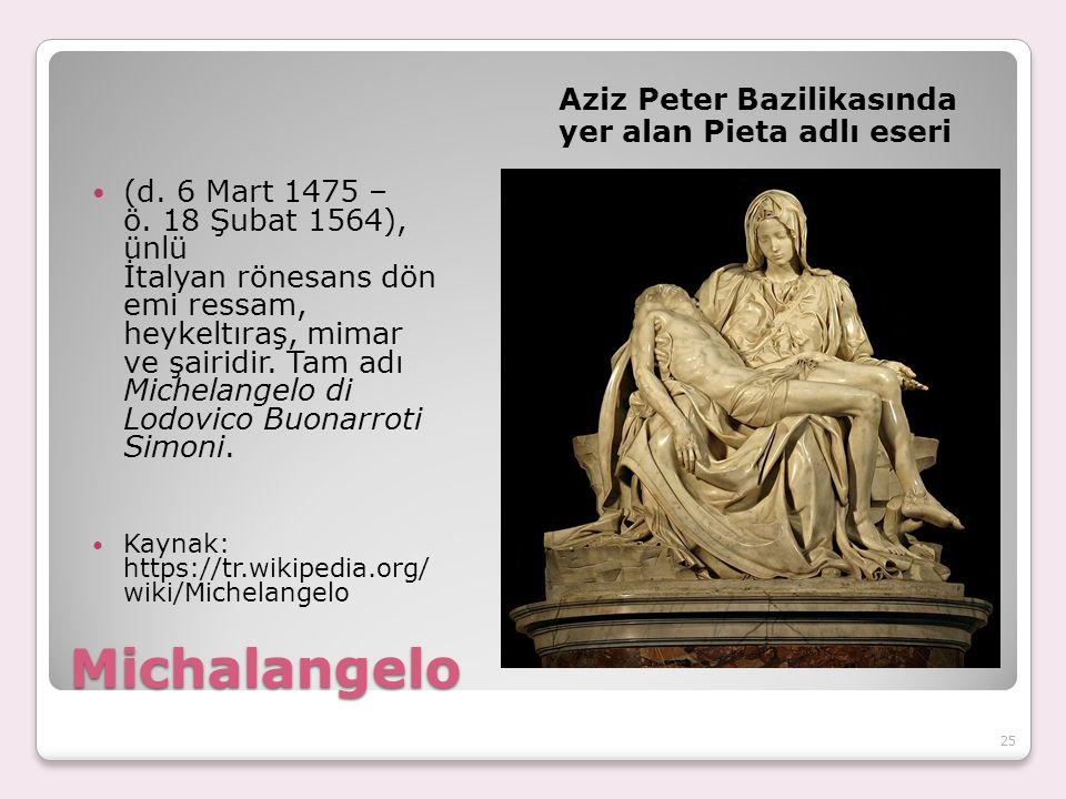 Michalangelo Aziz Peter Bazilikasında yer alan Pieta adlı eseri (d.