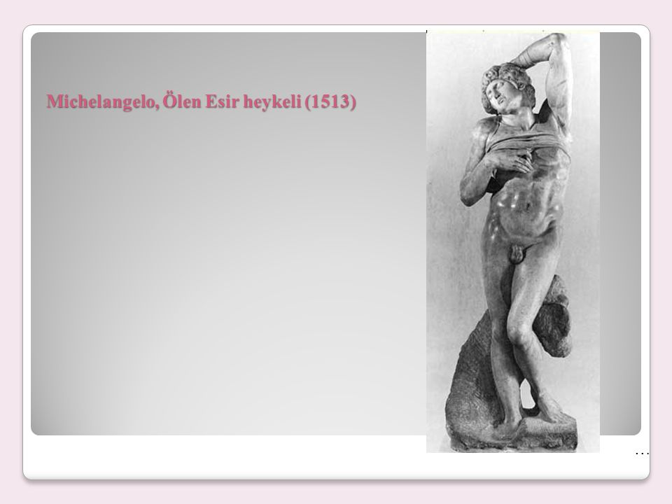 Michelangelo, Ölen Esir heykeli (1513) …