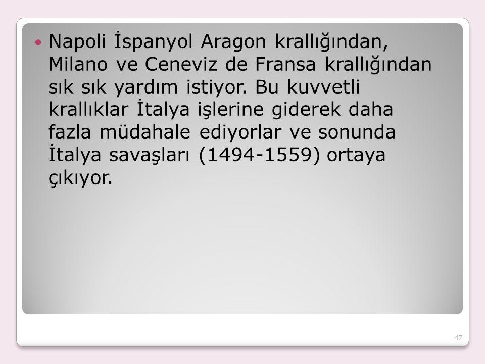 Napoli İspanyol Aragon krallığından, Milano ve Ceneviz de Fransa krallığından sık sık yardım istiyor.