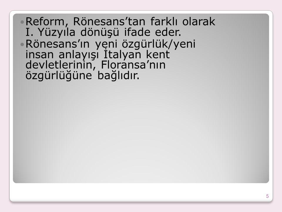 Reform, Rönesans'tan farklı olarak I.Yüzyıla dönüşü ifade eder.
