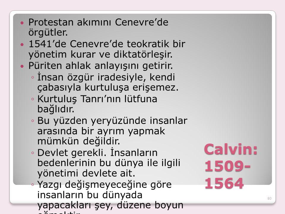 Calvin: 1509- 1564 Protestan akımını Cenevre'de örgütler.