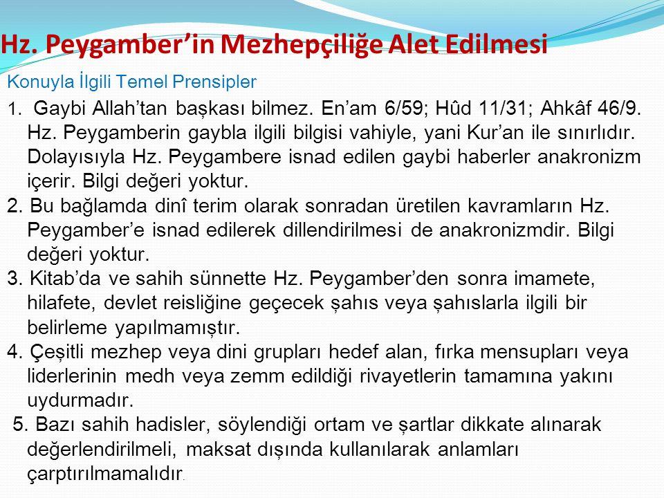 Hz. Peygamber'in Mezhepçiliğe Alet Edilmesi Konuyla İlgili Temel Prensipler 1. Gaybi Allah'tan başkası bilmez. En'am 6/59; Hûd 11/31; Ahkâf 46/9. Hz.