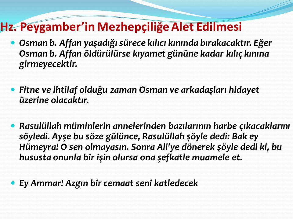 Hz. Peygamber'in Mezhepçiliğe Alet Edilmesi Osman b. Affan yaşadığı sürece kılıcı kınında bırakacaktır. Eğer Osman b. Affan öldürülürse kıyamet gününe