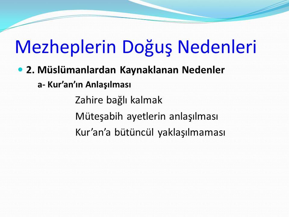 Mezheplerin Doğuş Nedenleri 2. Müslümanlardan Kaynaklanan Nedenler a- Kur'an'ın Anlaşılması Zahire bağlı kalmak Müteşabih ayetlerin anlaşılması Kur'an