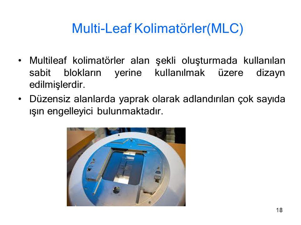 Multi-Leaf Kolimatörler(MLC) Multileaf kolimatörler alan şekli oluşturmada kullanılan sabit blokların yerine kullanılmak üzere dizayn edilmişlerdir. D
