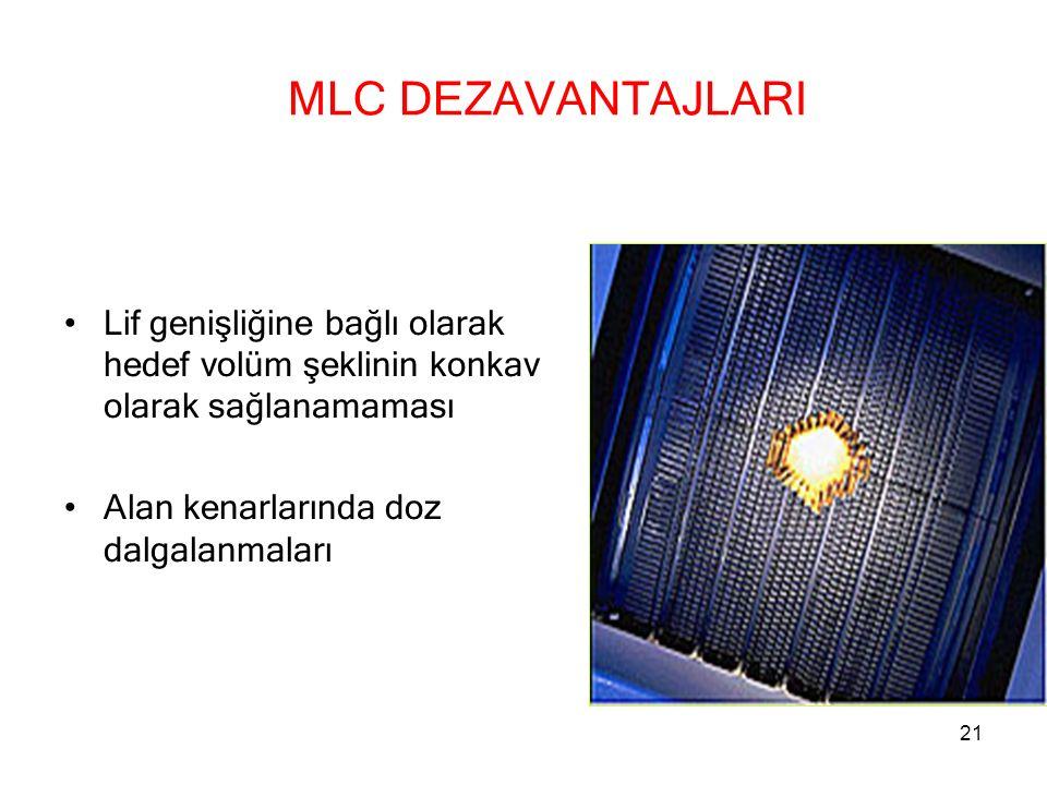 MLC DEZAVANTAJLARI Lif genişliğine bağlı olarak hedef volüm şeklinin konkav olarak sağlanamaması Alan kenarlarında doz dalgalanmaları 21