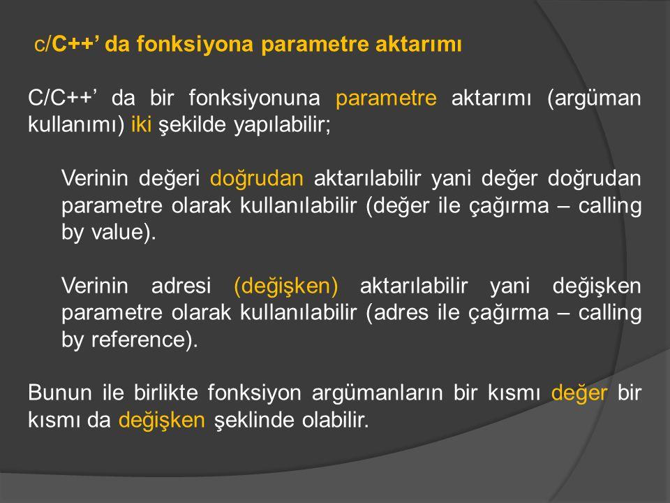 c/C++' da fonksiyona parametre aktarımı C/C++' da bir fonksiyonuna parametre aktarımı (argüman kullanımı) iki şekilde yapılabilir; Verinin değeri doğr
