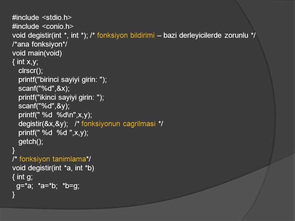 #include void degistir(int *, int *); /* fonksiyon bildirimi – bazi derleyicilerde zorunlu */ /*ana fonksiyon*/ void main(void) { int x,y; clrscr(); p