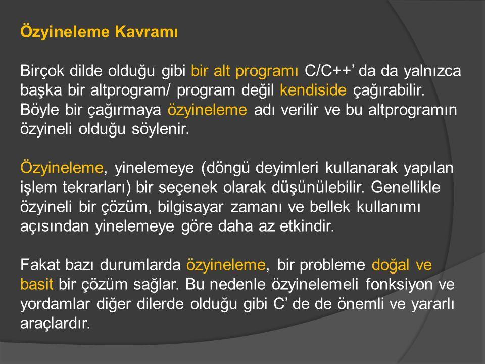 Özyineleme Kavramı Birçok dilde olduğu gibi bir alt programı C/C++' da da yalnızca başka bir altprogram/ program değil kendiside çağırabilir. Böyle bi