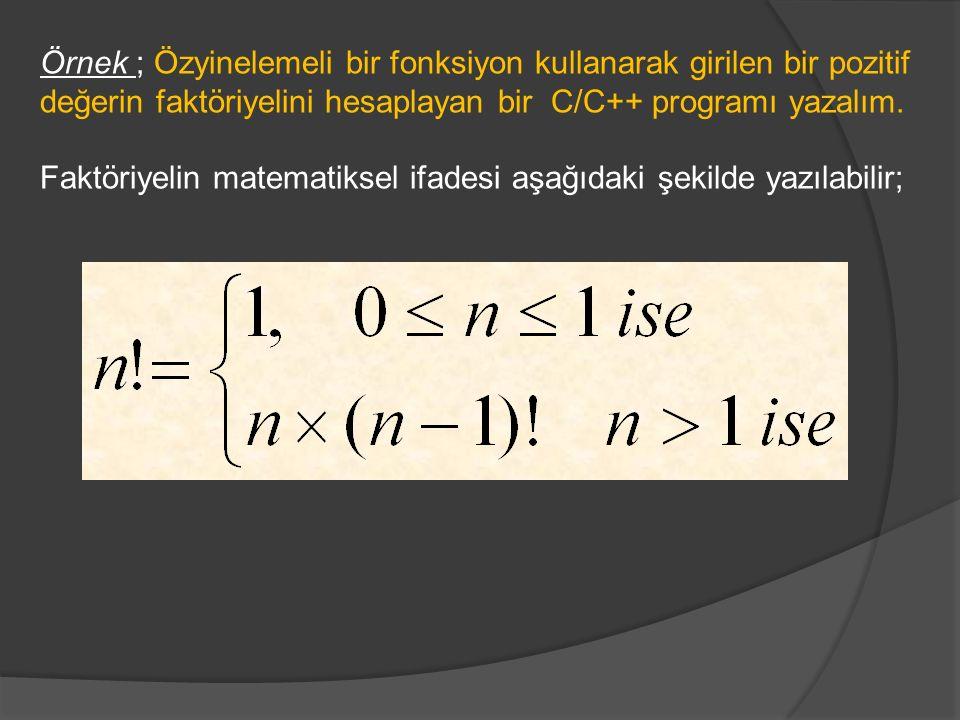 Örnek ; Özyinelemeli bir fonksiyon kullanarak girilen bir pozitif değerin faktöriyelini hesaplayan bir C/C++ programı yazalım. Faktöriyelin matematiks