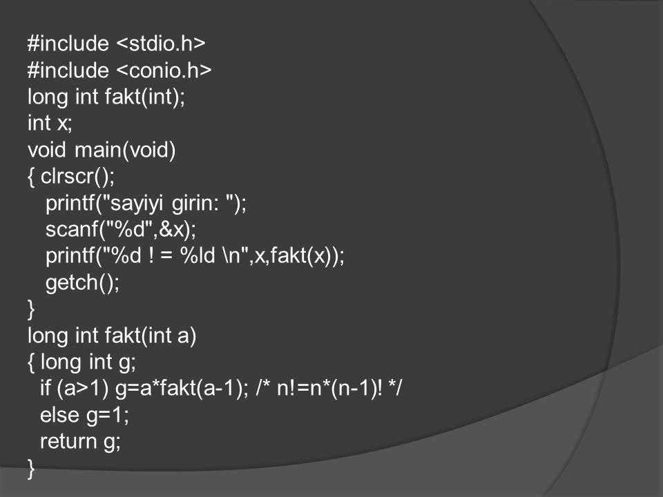 #include long int fakt(int); int x; void main(void) { clrscr(); printf( sayiyi girin: ); scanf( %d ,&x); printf( %d .