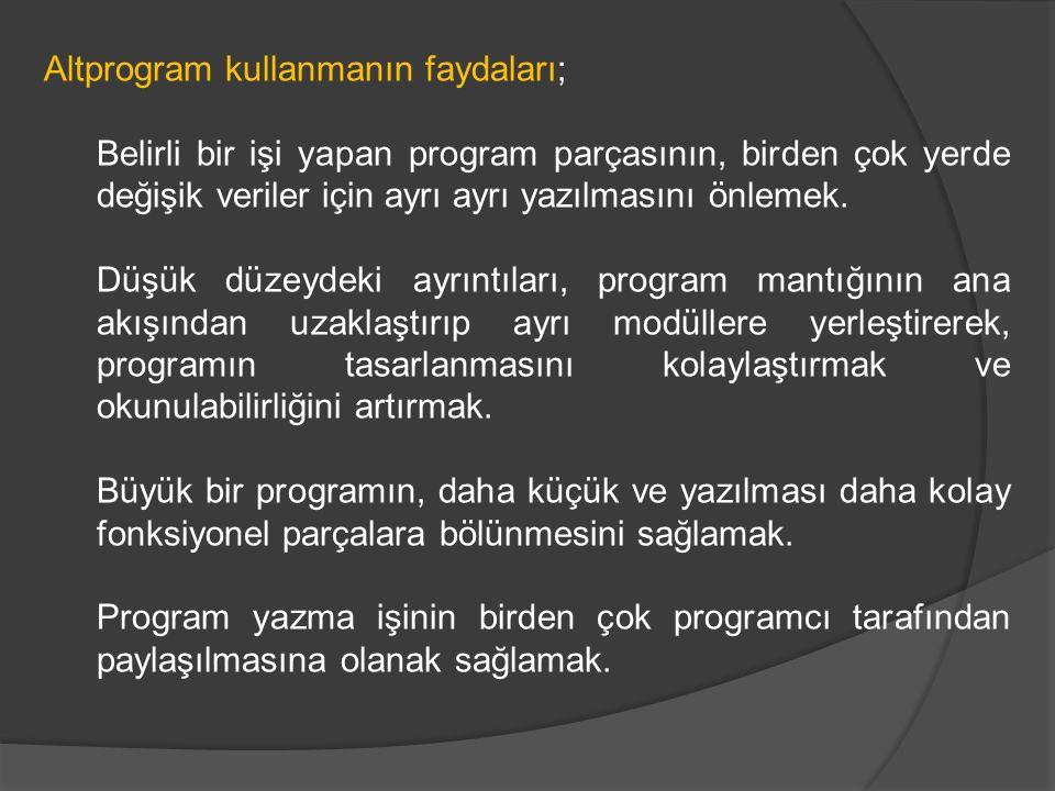 Altprogram kullanmanın faydaları; Belirli bir işi yapan program parçasının, birden çok yerde değişik veriler için ayrı ayrı yazılmasını önlemek.