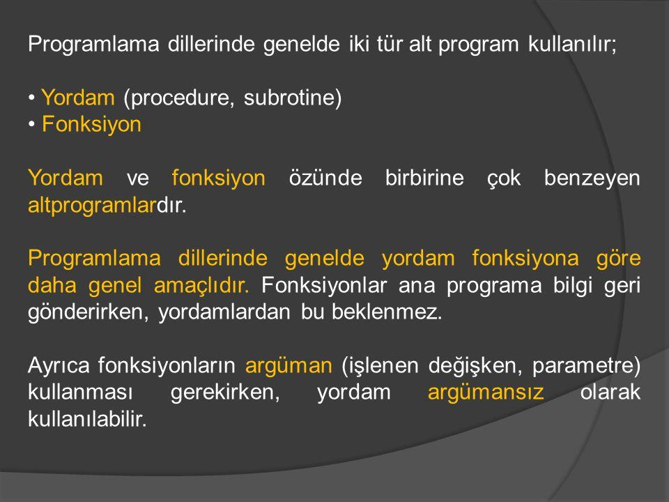 Programlama dillerinde genelde iki tür alt program kullanılır; Yordam (procedure, subrotine) Fonksiyon Yordam ve fonksiyon özünde birbirine çok benzey