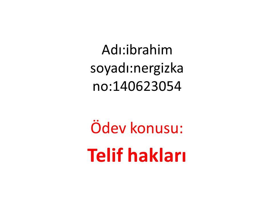 Adı:ibrahim soyadı:nergizka no:140623054 Ödev konusu: Telif hakları