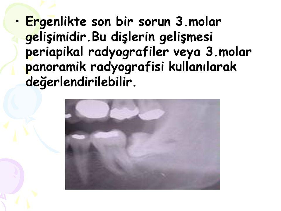 Ergenlikte son bir sorun 3.molar gelişimidir.Bu dişlerin gelişmesi periapikal radyografiler veya 3.molar panoramik radyografisi kullanılarak değerlend