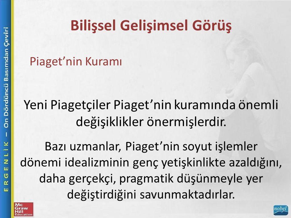 Bilişsel Gelişimsel Görüş Piaget'nin Kuramı Yeni Piagetçiler Piaget'nin kuramında önemli değişiklikler önermişlerdir.