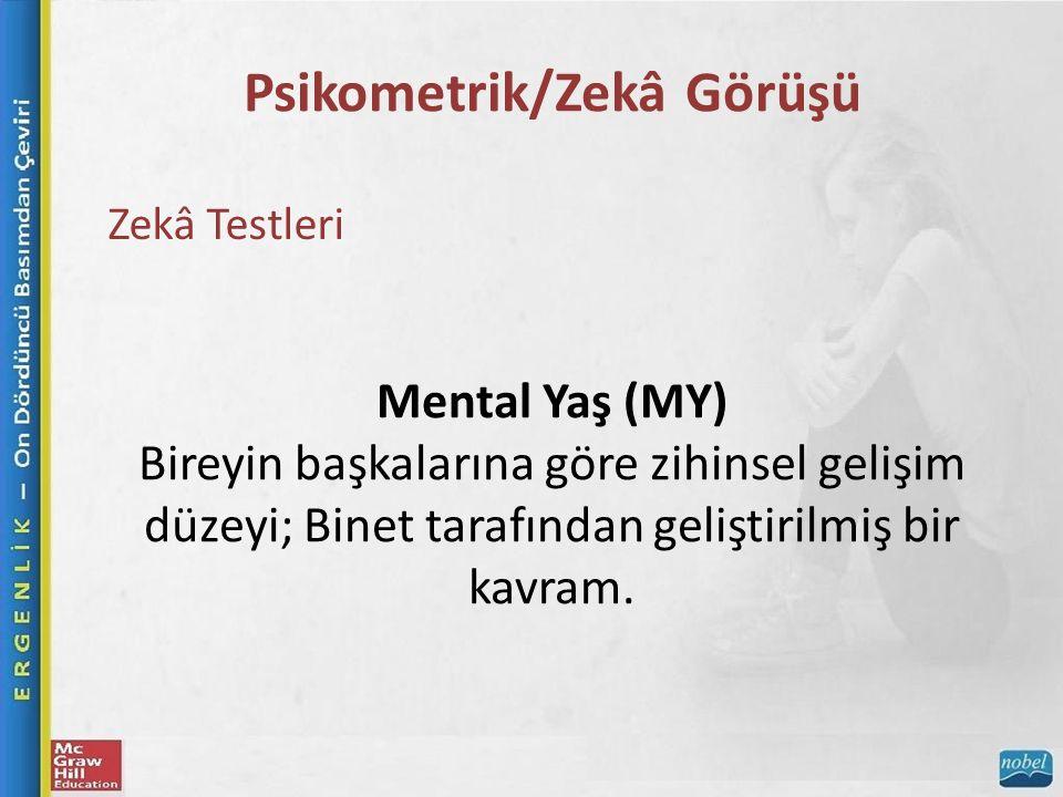 Psikometrik/Zekâ Görüşü Zekâ Testleri Mental Yaş (MY) Bireyin başkalarına göre zihinsel gelişim düzeyi; Binet tarafından geliştirilmiş bir kavram.